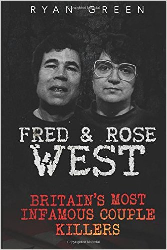 Fred & Rose West Britain's Most Infamous Killer Couples