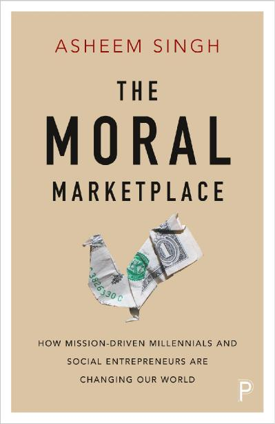 The Moral Marketplace How Mission-driven Millennials and Social Entrepreneurs Are Changing Our World