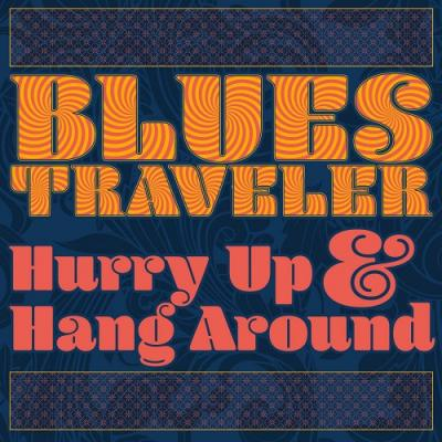 Blues Traveler - 2018 - Hurry Up & Hang Around [FLAC]