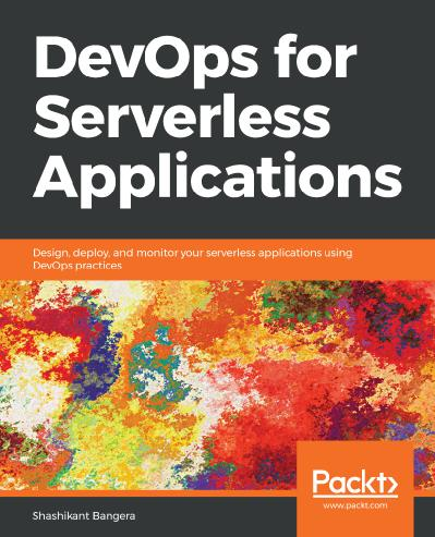 DevOps for Serverless Applications Design, deploy, and monitor your serverless applications using...