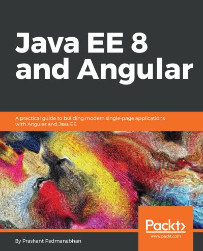 Java EE 8 and Angular A practical guide to building modern single-page applications with Angular ...