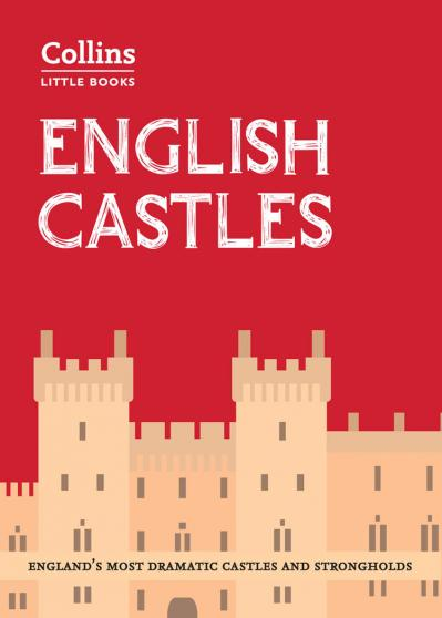 English Castles England's most dramatic castles and strongholds (Collins Little Books)